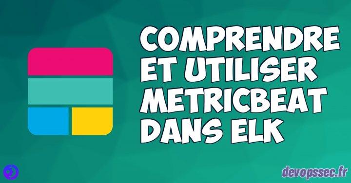 image de l'article Comprendre et utiliser Metricbeat dans la stack ELK