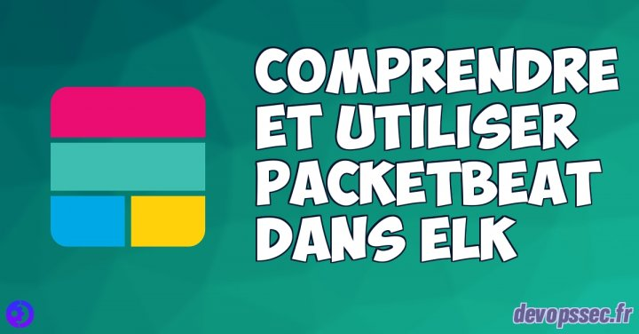 image de l'article Comprendre et utiliser Packetbeat dans la stack ELK