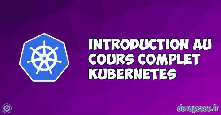 image de l'article Introduction du cours pour apprendre l'orchestrateur Kubernetes (k8s)