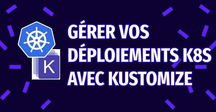 image de l'article Faciliter le déploiements k8s avec Kustomize