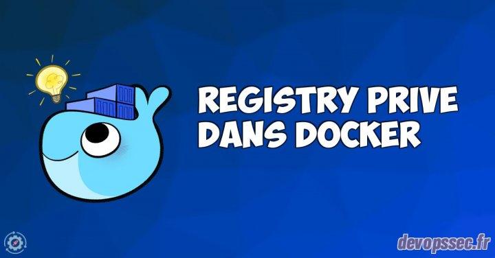 image de l'article Déployer, manipuler et sécuriser un serveur Registry Docker privé