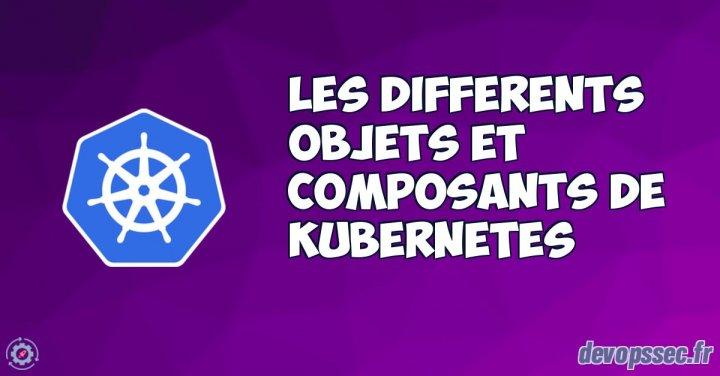 image de l'article Les différents objets et composants de Kubernetes