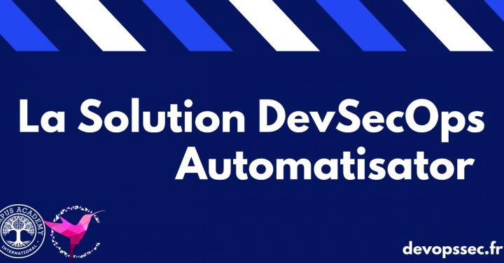 image de l'article La solution clé en main DevSecOps 'Automatisator'